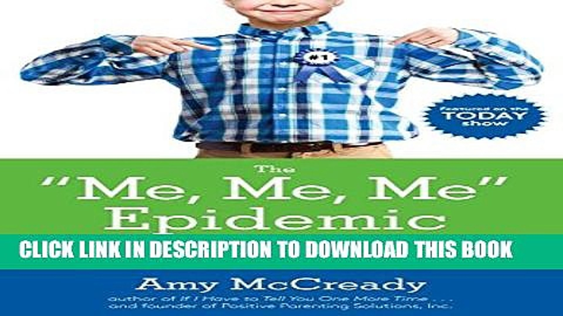 [PDF] The Me, Me, Me Epidemic: A Step-by-Step Guide to Raising Capable, Grateful Kids in an