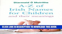 [PDF] A-Z of Irish Names for Children and Their Meanings: Finding the Perfect Irish Name for Your