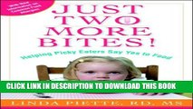 [PDF] Just Two More Bites!: Helping Picky Eaters Say Yes to Food Popular Online
