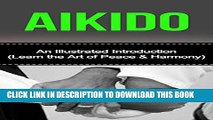 [PDF] Aikido: An Illustrated Introduction: Learn Aikido Way of Peace and Harmony (Aikido and the
