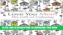 [PDF] Love You Mom: The Gift Of Coloring: The perfect anti-stress coloring book for moms Popular