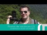 Photos de Vacances Ep2 : Conseils photo