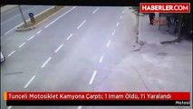 Tunceli Motosiklet Kamyona Çarptı: 1 Imam Öldü, 1'i Yaralandı