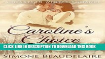 [EBOOK] DOWNLOAD Caroline s Choice: A Hearts In Winter Romance (The Hearts in Winter Chronicles
