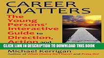 [Read PDF] CAREER MATTERS: The Young Persons  Interactive Guide to Direction, Action and Results