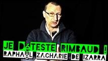 Je déteste Rimbaud ! Raphaël Zacharie de IZARRA