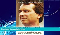 Big Deals  RFK Jr.: Robert F. Kennedy Jr. and the Dark Side of the Dream  Full Ebooks Most Wanted