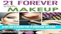 [PDF] 21 Forever with Makeup: Professional Makeup Tips   Advanced Techniques That Make You Look