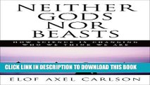 [DOWNLOAD] PDF BOOK Neither Gods Nor Beasts: How Science Is Changing Who We Think We Are Collection
