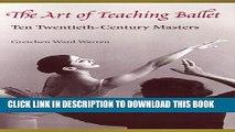 [Read PDF] The Art of Teaching Ballet: Ten 20th-Century Masters Download Online