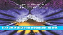[Read PDF] Extreme Close-Up Photography and Focus Stacking Download Free