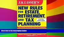 READ FULL  JK Lasser s New Rules for Estate, Retirement, and Tax Planning  READ Ebook Full Ebook