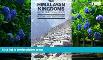 Big Deals  The Himalayan Kingdoms: Nepal, Bhutan and Sikkim  Full Ebooks Most Wanted