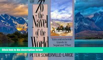 Big Deals  To the Navel of the World: Yaks and Unheroic Travels in Nepal and Tibet  Full Ebooks