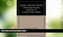 Big Deals  Japan, Nansei-Shoto, Okinawa-Shoto (SuDoc D 5.356:97461/996)  Full Read Best Seller