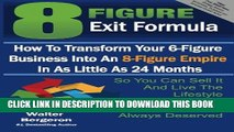 [PDF] 8 Figure Exit Formula: How To Transform Your 6-Figure Business Into An 8-Figure Empire In As
