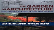 [PDF] The Garden as Architecture: Form and Spirit in the Gardens of Japan, China and Korea Popular