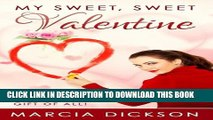 [PDF] My Sweet, Sweet Valentine: The Greatest Valentine Day Gift of All Full Collection