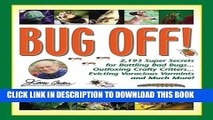 [PDF] Bug Off!: 2,193 Super Secrets for Battling Bad Bugs . . . Outfoxing Crafty Critters . . .