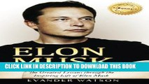 [PDF] Elon Musk: The Greatest Lessons Through the Inspiring Life of Elon Musk (Elon Musk, Tesla,