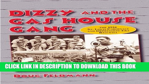 [DOWNLOAD] PDF BOOK Dizzy and the Gas House Gang: The 1934 St. Louis Cardinals and Depression-Era