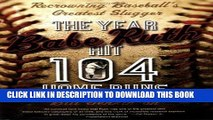 [DOWNLOAD] PDF BOOK The Year Babe Ruth Hit 104 Home Runs: Recrowning Baseball s Greatest Slugger New