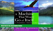 Big Deals  A Machine that Would Go of Itself: The Constitution in American Culture  Best Seller