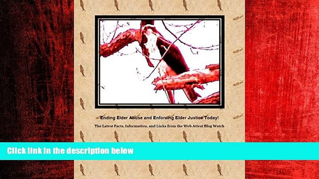 FREE DOWNLOAD  Ending Elder Abuse And Enforcing Elder Justice Today!: The Latest Facts,