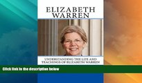 Big Deals  Elizabeth Warren: Understanding the Life and Teachings of Elizabeth Warren: Lawyer,