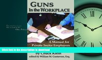 READ PDF Guns in the Workplace: A Manual for Private Sector Employers and Employees FREE BOOK ONLINE