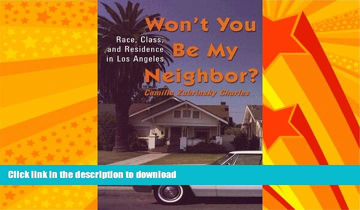GET PDF  Won t You Be My Neighbor?: Race, Class, and Residence in Los Angeles FULL ONLINE
