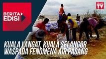 Kuala Langat, Kuala Selangor Waspada Fenomena Air Pasang