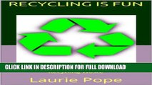 [PDF] Recycling Is Fun: The Everything Guide For Recycling Bins, Recycling Plastic, Recycling