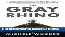 [Read PDF] The Gray Rhino: How to Recognize and Act on the Obvious Dangers We Ignore Download Free