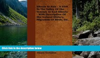 Must Have PDF  Siberia In Asia - A Visit To The Valley Of The Yenesay In East Siberia - With