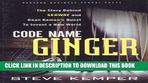 [Read PDF] Code Name Ginger: The Story Behind Segway and Dean Kamen s Quest to Invent a New World