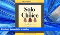 READ PDF Solo by Choice: How to Be the Lawyer You Always Wanted to Be READ PDF BOOKS ONLINE