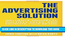 [Read PDF] The Advertising Solution: Influence Prospects, Multiply Sales, and Promote Your Brand