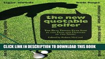 [Read PDF] The New Quotable Golfer: The Best Things Ever Said by the Pros and Duffers of the Sport