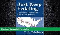 READ BOOK  Just Keep Pedaling: A Corner-to-Corner Bike Ride Across America  PDF ONLINE