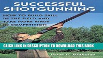 [Read PDF] Successful Shotgunning: How to Build Skill in the Field and Take More Birds in
