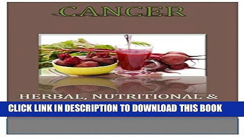 [EBOOK] DOWNLOAD Cancer: Herbal, Nutritional   Kinesthetic Cancer Prevention (Cancer Cure, Herbal