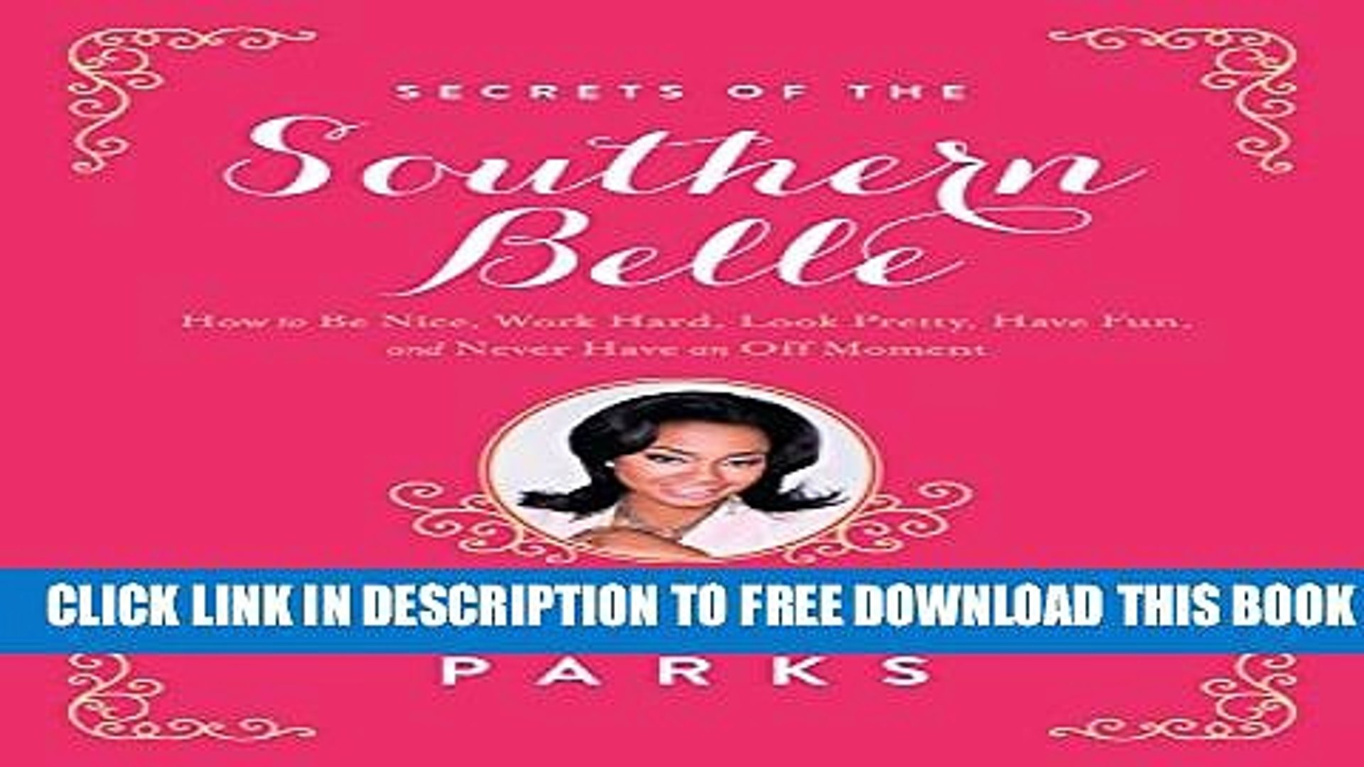 [EBOOK] DOWNLOAD Secrets of the Southern Belle: How to Be Nice, Work Hard, Look Pretty, Have Fun,