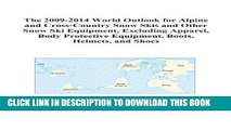 [PDF] The 2009-2014 World Outlook for Alpine and Cross-Country Snow Skis and Other Snow Ski