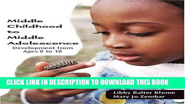 [PDF] Middle Childhood to Middle Adolescence: Development from Ages 8 to 18 Full Colection
