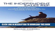 [PDF] The Independent Sales Rep: How To Be Successful As An Independent Sales Rep, and How To Use