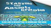 [EBOOK] DOWNLOAD Starving the Anxiety Gremlin: A Cognitive Behavioural Therapy Workbook on Anxiety