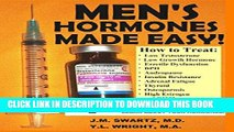 [EBOOK] DOWNLOAD MEN S HORMONES MADE EASY!: How to Treat Low Testosterone, Low Growth Hormone,
