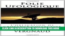 [Read PDF] Folie Ufologique: L obligation de croyance collective (French Edition) Ebook Online