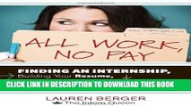 [DOWNLOAD] PDF All Work, No Pay: Finding an Internship, Building Your Resume, Making Connections,